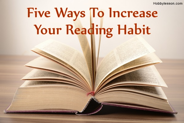 Five Ways To Increase Your Reading Habit