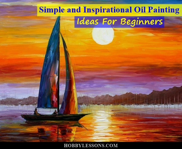 simple and inspirational oil painting ideas for beginners