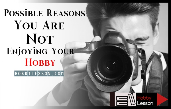 Possible-Reasons-You-Are-Not-Enjoying-Your-Hobby
