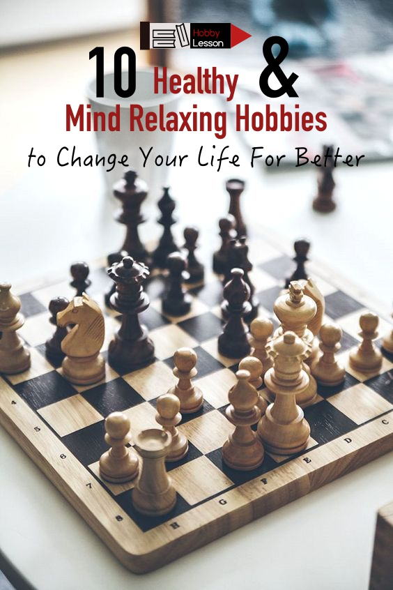Healthy and Mind Relaxing Hobbies to Change Your Life For Better