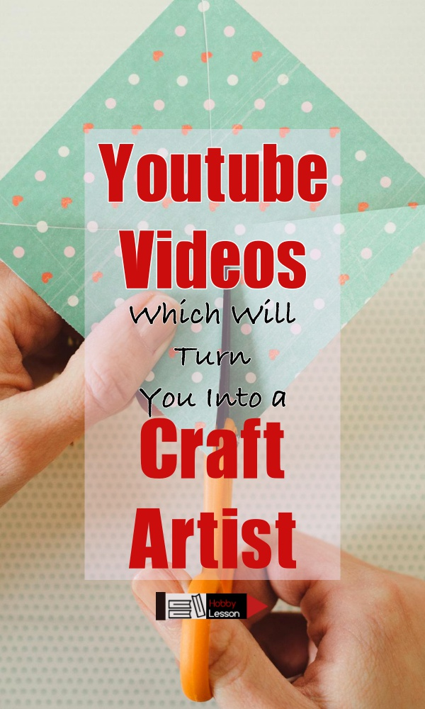 Youtube Videos Which Will Turn You Into a Craft Artist