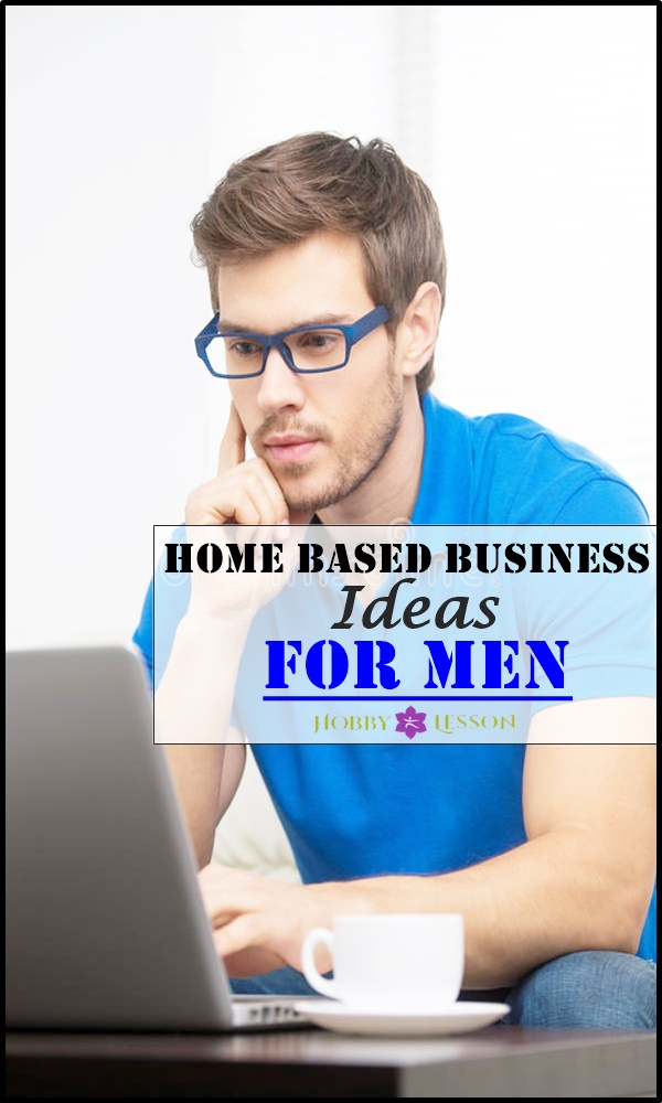 Home Based Business Ideas For Men