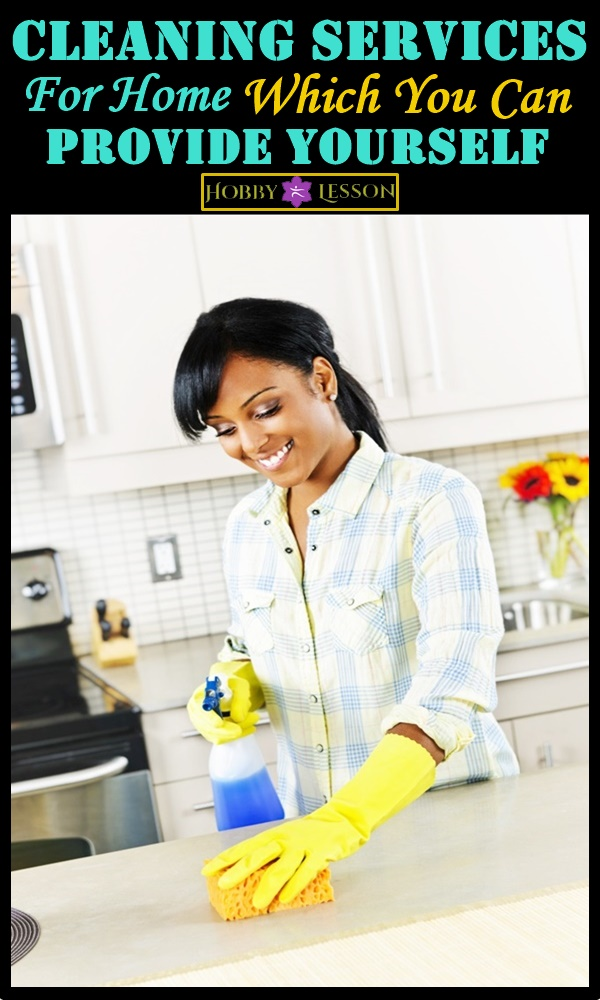 Cleaning Services For Home Which You Can Provide Yourself