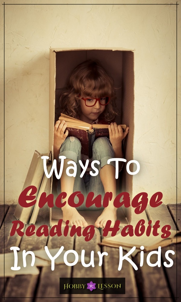 Ways To Encourage Reading Habits In Your Kids